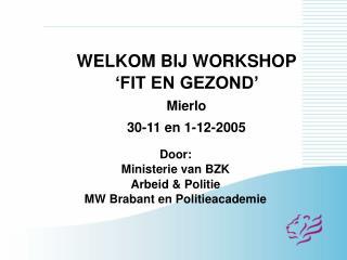 WELKOM BIJ WORKSHOP  'FIT EN GEZOND'  Mierlo  30-11 en 1-12-2005