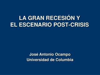 LA GRAN RECESIÓN Y EL ESCENARIO POST-CRISIS