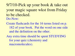 9/7/10-Pick up your book & take out your magic square wkst from Friday to be checked.
