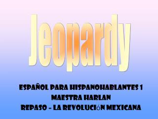 español para hispanohablantes  1 Maestra  Harlan Repaso  – La  revoluci ó n mexicana