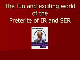 The fun  and  exciting world  of  the Preterite  of IR and SER