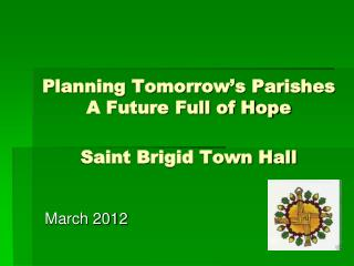 Planning Tomorrow's Parishes   A Future Full of Hope Saint Brigid Town Hall