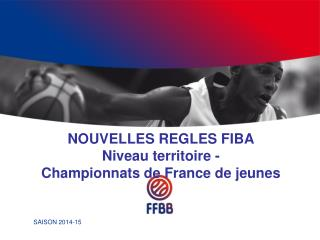 NOUVELLES REGLES FIBA Niveau territoire - Championnats de France de jeunes