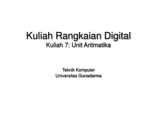 Kuliah Rangkaian Digital  Kuliah 7: Unit Aritmatika