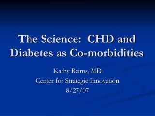 The Science:  CHD and Diabetes as Co-morbidities