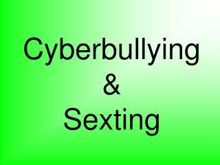 Cyberbullying &  Sexting