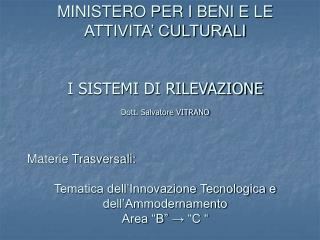 MINISTERO PER I BENI E LE ATTIVITA' CULTURALI I SISTEMI DI RILEVAZIONE Dott. Salvatore VITRANO