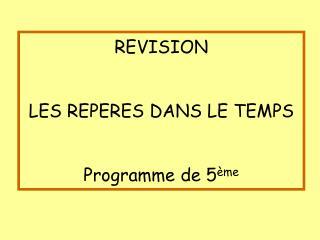 REVISION  LES REPERES DANS LE TEMPS  Programme de 5 ème