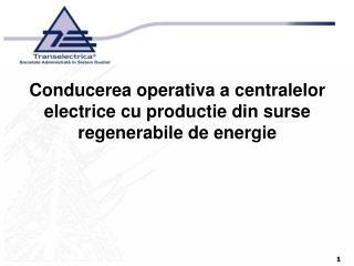 Conducerea operativa a centralelor electrice cu productie din surse regenerabile de energie