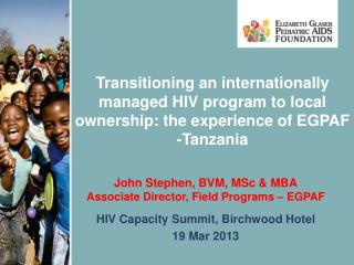 John Stephen, BVM, MSc & MBA Associate Director, Field Programs – EGPAF