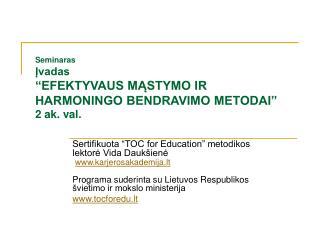 """Seminaras  Įvadas  """"EFEKTYVAUS MĄSTYMO IR HARMONINGO BENDRAVIMO METODAI"""" 2 ak. val."""