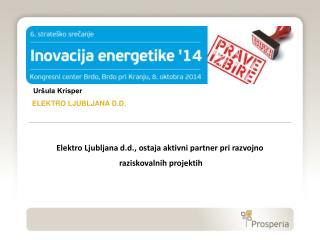 Elektro Ljubljana d.d.,  ostaja  aktivni partner pri razvojno  raziskovalnih projektih