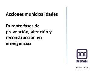 Acciones municipalidades Durante fases de prevenci�n, atenci�n y reconstrucci�n en emergencias