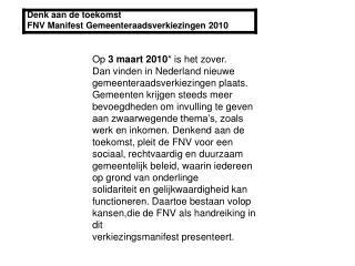 Denk aan de toekomst FNV Manifest Gemeenteraadsverkiezingen 2010