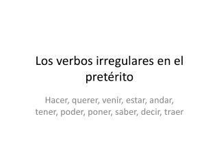 Los  verbos irregulares  en el  pret�rito
