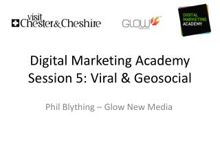 Digital Marketing Academy Session 5: Viral & Geosocial