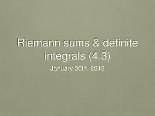 Riemann sums & definite integrals (4.3)