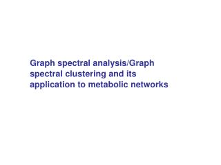 Graph spectral analysis/Graph spectral clustering and its application to metabolic networks