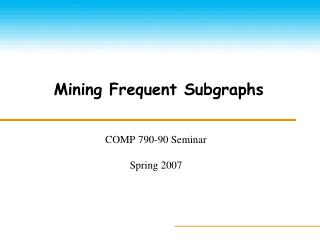 Mining Frequent Subgraphs