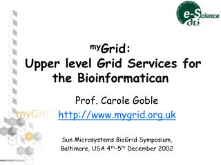 my Grid:  Upper level Grid Services for the Bioinformatican