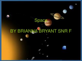 Space BY BRIANNA BRYANT SNR F