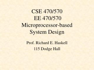 CSE 470/570  EE 470/570  Microprocessor-based System Design