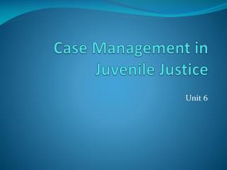 Case Management in Juvenile Justice