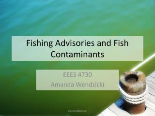 Fishing Advisories and Fish Contaminants