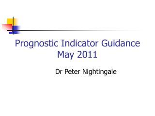 Prognostic Indicator Guidance May 2011