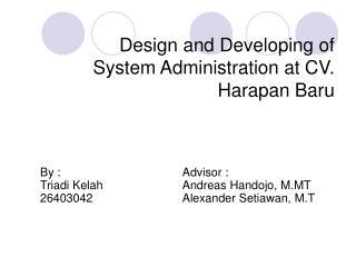 Design and Developing of System Administration at CV. Harapan Baru