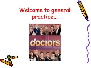 Welcome to general practice...