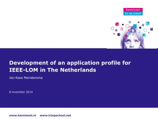 Development of an application profile for IEEE-LOM in The Netherlands Jan Kees Meindersma