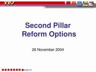 Second Pillar  Reform Options 26 November 2004