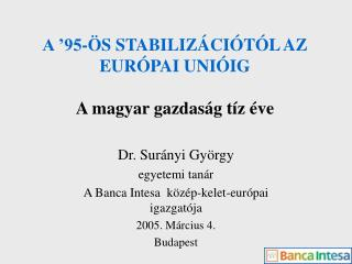 A '95-ÖS STABILIZÁCIÓTÓL AZ EURÓPAI UNIÓIG A magyar gazdaság tíz éve