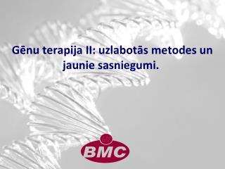 Gēnu terapija  II:  uzlabotās metodes un jaunie sasniegumi .