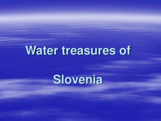 Water treasures of  Slovenia