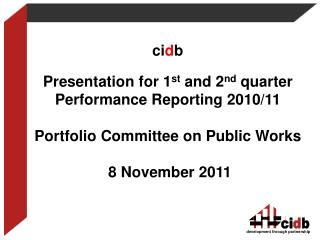 ci d b Presentation for 1 st  and 2 nd  quarter Performance Reporting 2010/11