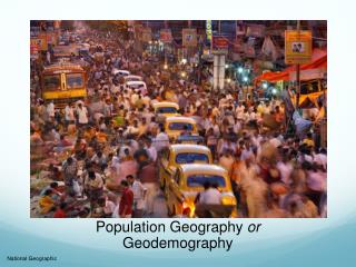 Population Geography  or  Geodemography