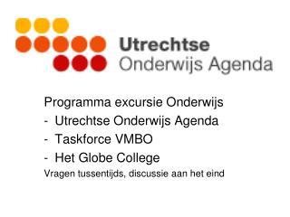 Programma excursie Onderwijs Utrechtse Onderwijs Agenda Taskforce VMBO Het Globe College