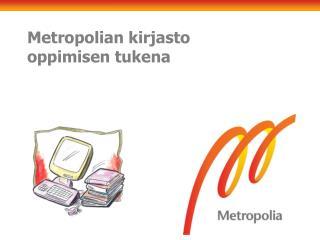 Metropolian kirjasto  oppimisen tukena