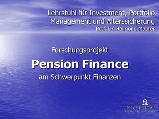 Lehrstuhl für Investment, Portfolio Management und Alterssicherung Prof. Dr. Raimond Maurer