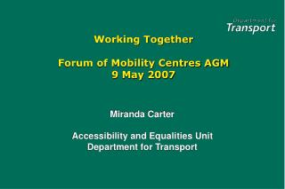 Working Together Forum of Mobility Centres AGM 9 May 2007