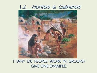 1.2 Hunters  &  Gatherers