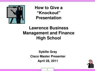 "How to Give a  ""Knockout""  Presentation Lawrence Business Management and Finance High School"