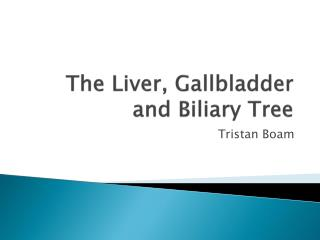 The Liver, Gallbladder and Biliary Tree