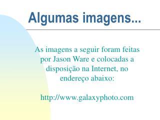 Algumas imagens...