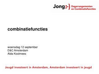 combinatiefuncties woensdag 12 september  D&C Amsterdam Alda Koolmees