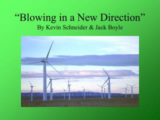 """""""Blowing in a New Direction"""" By Kevin Schneider & Jack Boyle"""