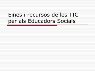 Eines i recursos de les TIC per als Educadors Socials