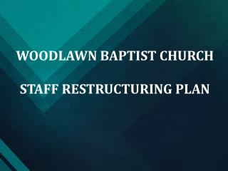 WOODLAWN BAPTIST CHURCH STAFF RESTRUCTURING PLAN